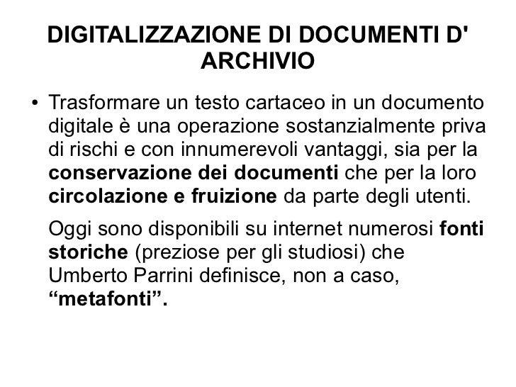 DIGITALIZZAZIONE DI DOCUMENTI D                ARCHIVIO●   Trasformare un testo cartaceo in un documento    digitale è una...