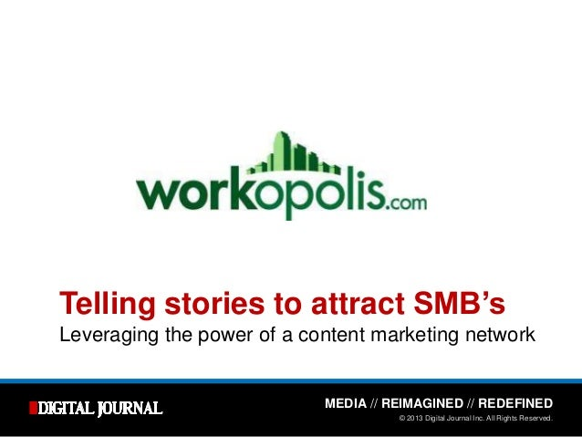 MEDIA // REIMAGINED // REDEFINED © 2013 Digital Journal Inc. All Rights Reserved. Telling stories to attract SMB's Leverag...
