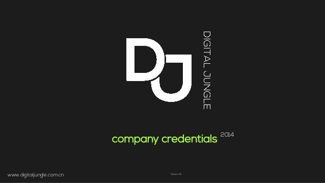 company credentials 2014 www.digitaljungle.com.cn	    Version 13