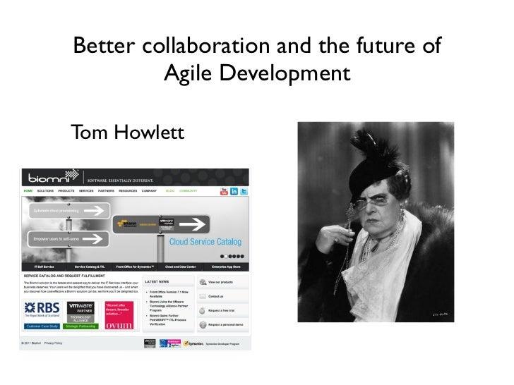 Better collaboration and the future of         Agile DevelopmentTom Howlett