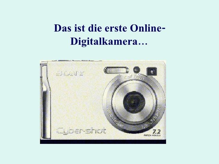 Das ist die erste Online-Digitalkamera…