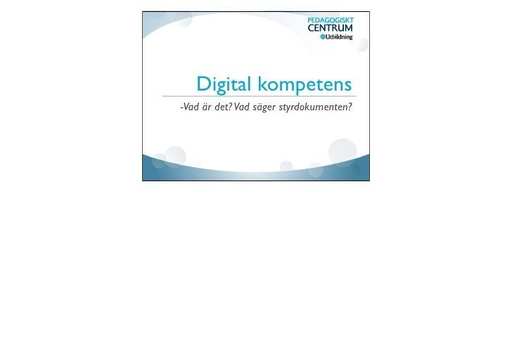 Digital kompetens-Vad är det? Vad säger styrdokumenten?
