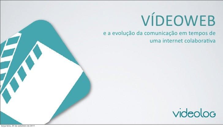 VÍDEOWEB                                      e a evolução da comunicação em tempos de                    ...