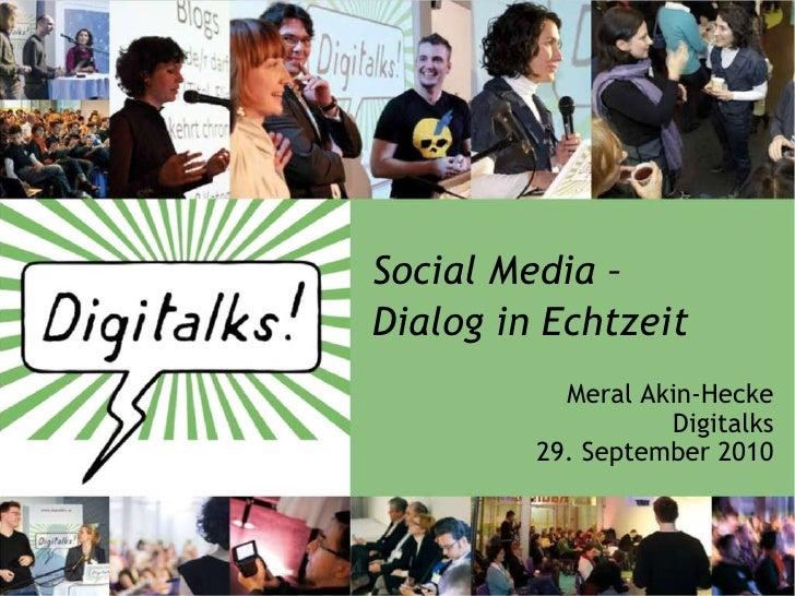 Social Media –  Dialog in Echtzeit Meral Akin-Hecke Digitalks 29. September 2010
