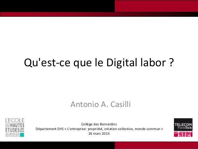 Quest-ce que le Digital labor ?                       Antonio A. Casilli                             Collège des Bernardin...