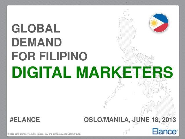 © 2000-2013 Elance, Inc. Elance proprietary and confidential. Do Not Distribute. GLOBAL DEMAND FOR FILIPINO DIGITAL MARKET...