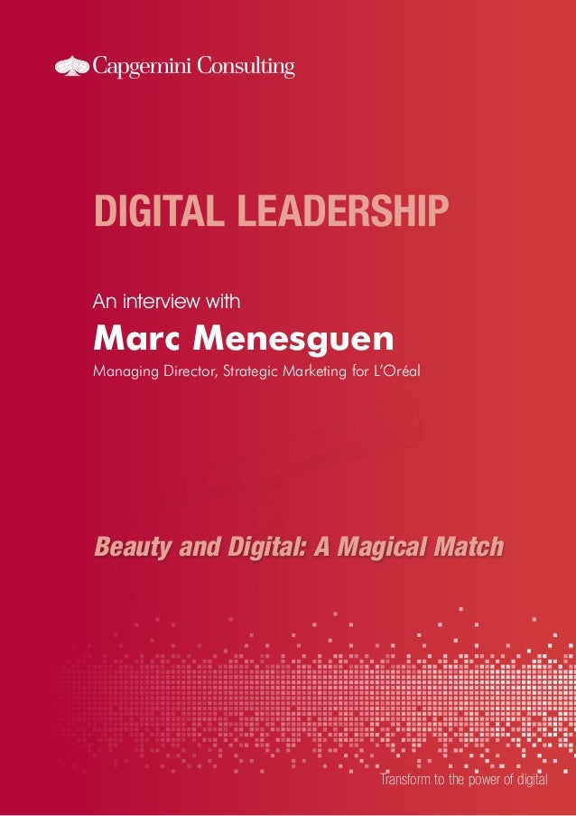 An interview with  Marc Menesguen Managing Director, Strategic Marketing for L'Oréal  Beauty and Digital: A Magical Match ...