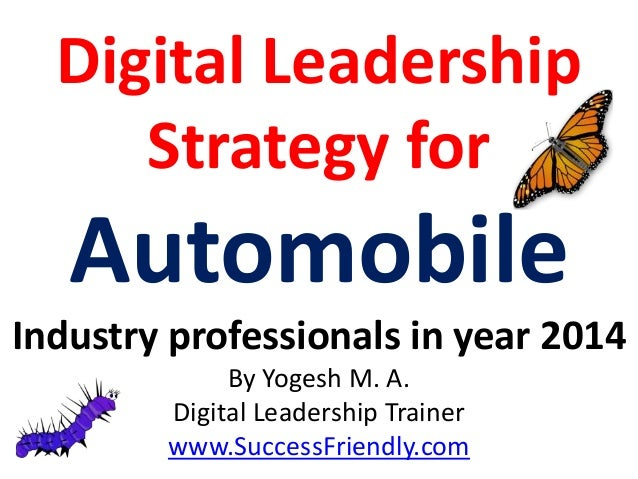 Digital Leadership Strategy for  Automobile Industry professionals in year 2014 By Yogesh M. A. Digital Leadership Trainer...