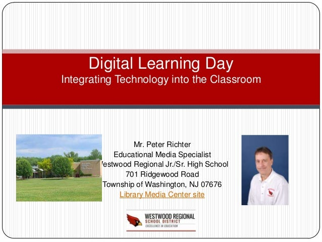 Digital Learning DayIntegrating Technology into the Classroom                Mr. Peter Richter           Educational Media...