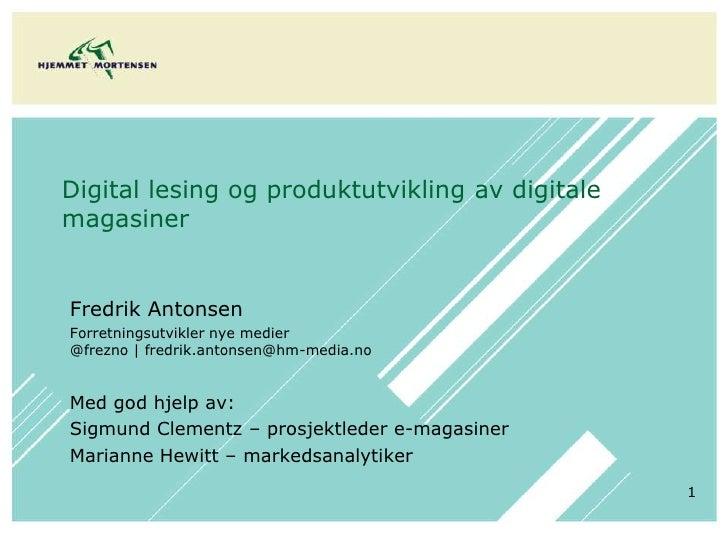 1<br />Digital lesing og produktutvikling av digitale magasiner<br />Fredrik Antonsen<br />Forretningsutvikler nye medier@...