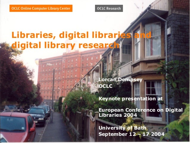 Libraries, digital libraries anddigital library research                   Lorcan Dempsey                   OCLC          ...