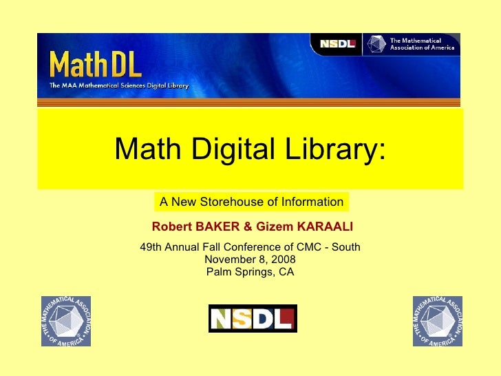 Math Digital Library: Robert BAKER & Gizem KARAALI   A New Storehouse of Information 49th Annual Fall Conference of CMC - ...