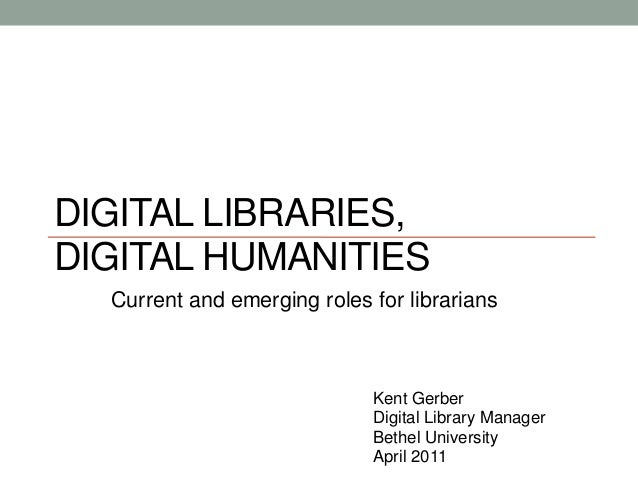DIGITAL LIBRARIES,DIGITAL HUMANITIES  Current and emerging roles for librarians                             Kent Gerber   ...