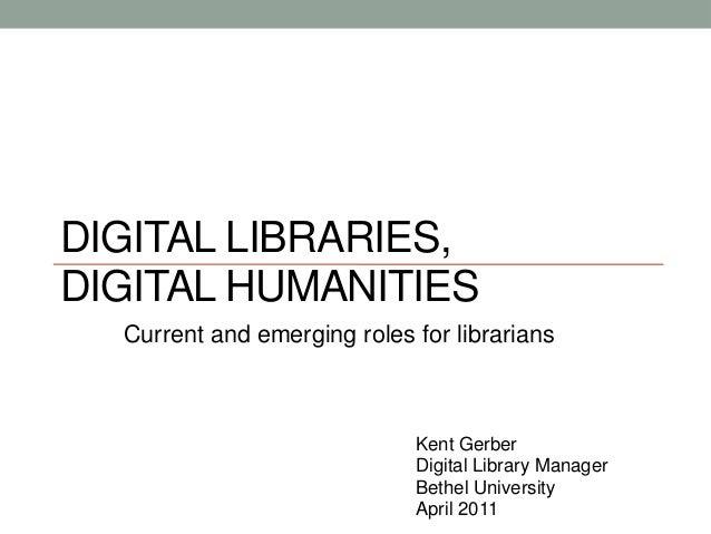 DIGITAL LIBRARIES,DIGITAL HUMANITIES  Current and emerging roles for librarians                             Kent Gerber   ...
