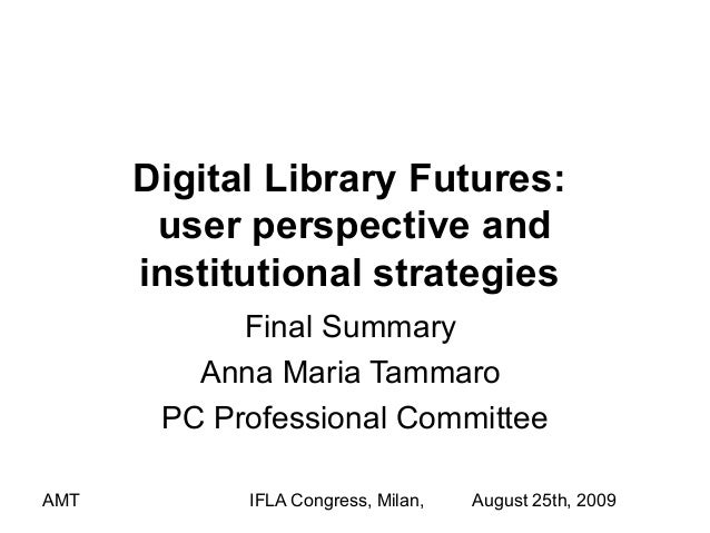 Digital Library Futures:       user perspective and      institutional strategies            Final Summary         Anna Ma...