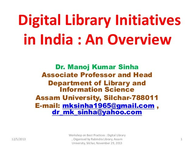 Digital Library Initiatives in India : An Overview Dr. Manoj Kumar Sinha Associate Professor and Head Department of Librar...