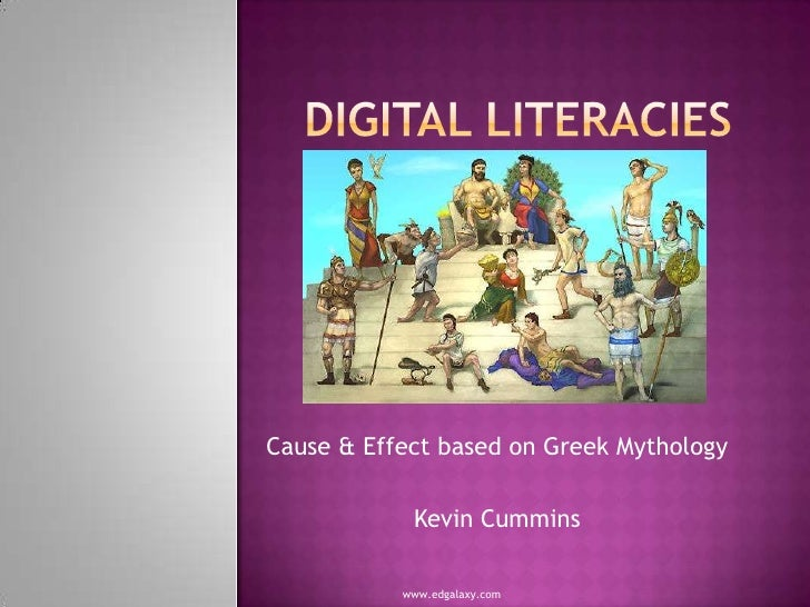 Digital Literacies<br />Cause & Effect based on Greek Mythology<br />Kevin Cummins<br />www.edgalaxy.com<br />