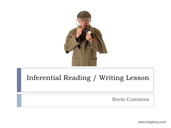 Inferential Reading / Writing Lesson<br />Kevin Cummins<br />www.edgalaxy.com<br />