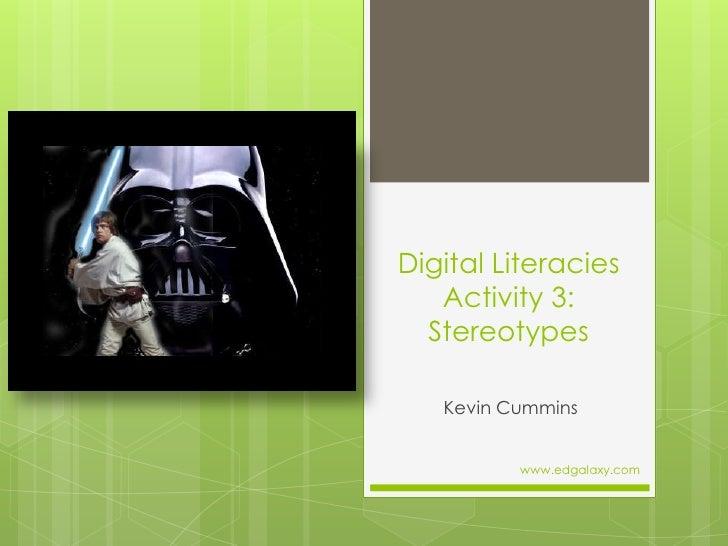 Digital Literacies Activity 3:  Stereotypes<br />Kevin Cummins<br />www.edgalaxy.com<br />