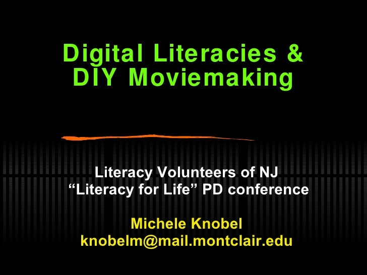 "Digital Literacies & DIY Moviemaking Literacy Volunteers of NJ "" Literacy for Life"" PD conference Michele Knobel [email_ad..."