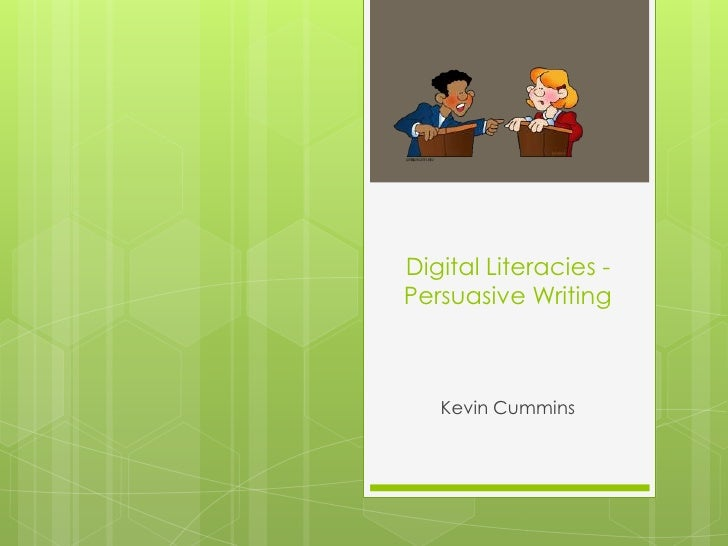 Digital Literacies -  Persuasive Writing<br />Kevin Cummins <br />