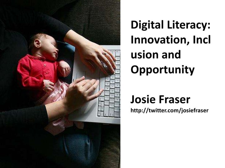 Digital Literacy: Innovation, Inclusion and Opportunity<br />Josie Fraser<br />http://twitter.com/josiefraser<br />