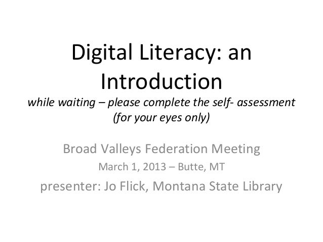Digital Literacy: an           Introductionwhile waiting – please complete the self- assessment                 (for your ...