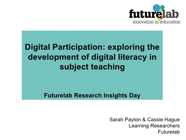 Digital Participation: exploring the development of digital literacy in subject teaching Futurelab Research Insights Day S...