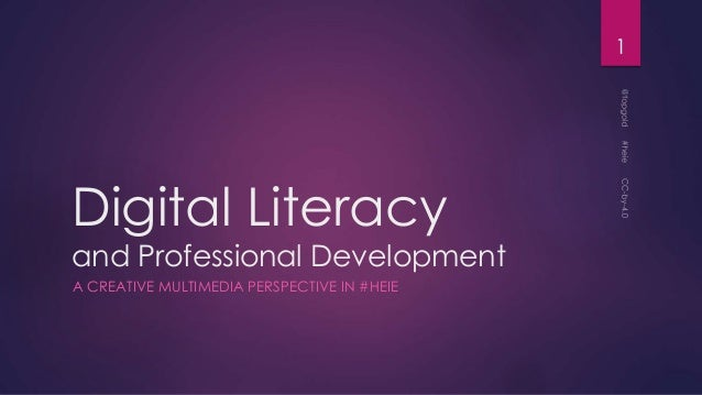 Digital Literacy and Professional Development A CREATIVE MULTIMEDIA PERSPECTIVE IN #HEIE 1