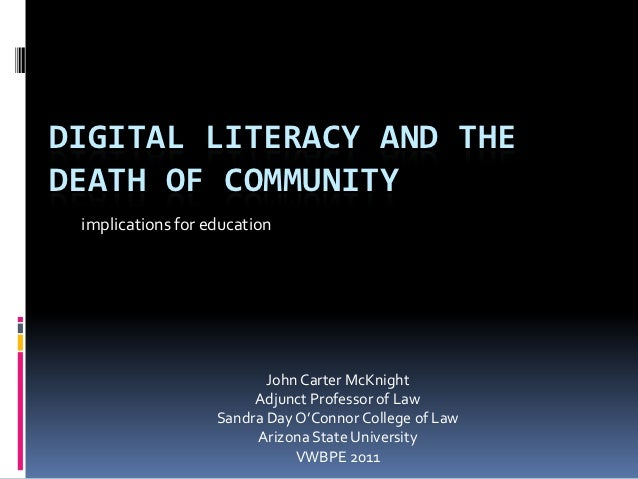 DIGITAL LITERACY AND THEDEATH OF COMMUNITY implications for education                          John Carter McKnight       ...