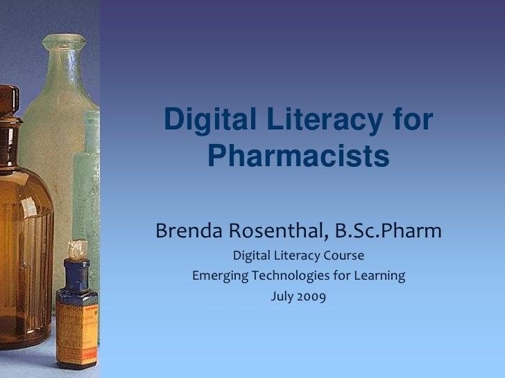Digital Literacy for Pharmacists<br />Brenda Rosenthal, B.Sc.Pharm<br />Digital Literacy Course<br />Emerging Technologies...