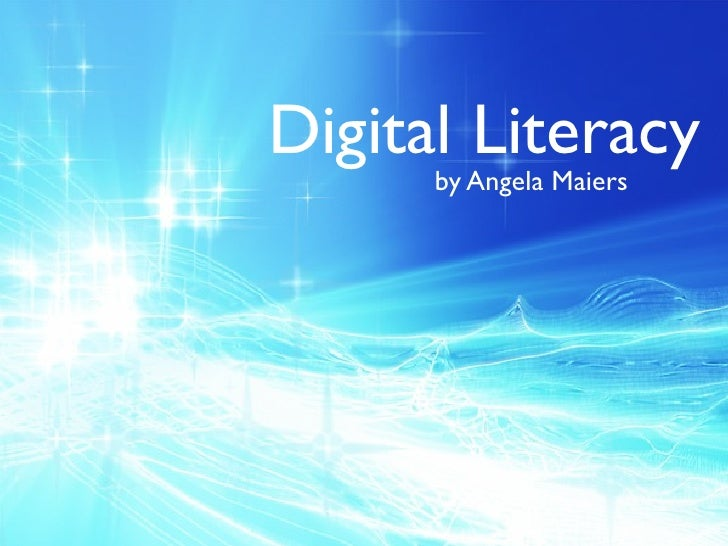 Digital Literacy             by Angela Maiers   Digital Literacy