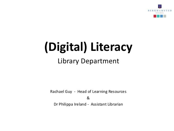 (Digital) Literacy     Library Department Rachael Guy - Head of Learning Resources                      &   Dr Philippa Ir...