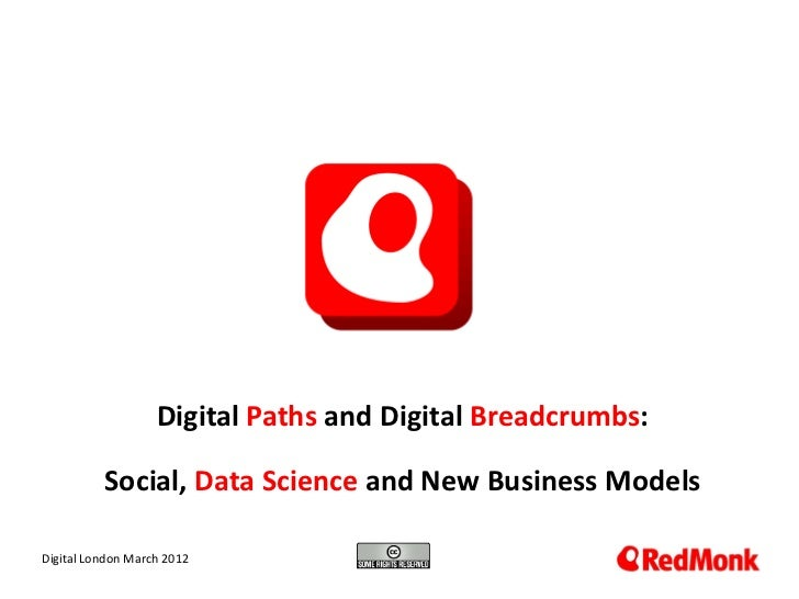 Digital Paths and Digital Breadcrumbs:          Social, Data Science and New Business Models 10.20.2005Digital London Marc...