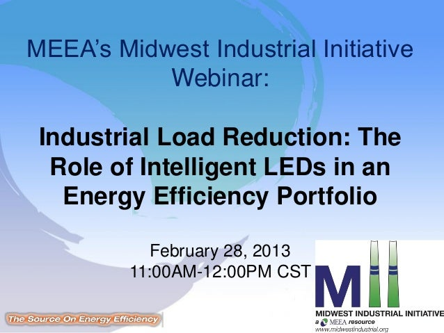 MEEA's Midwest Industrial InitiativeWebinar:Industrial Load Reduction: TheRole of Intelligent LEDs in anEnergy Efficiency ...