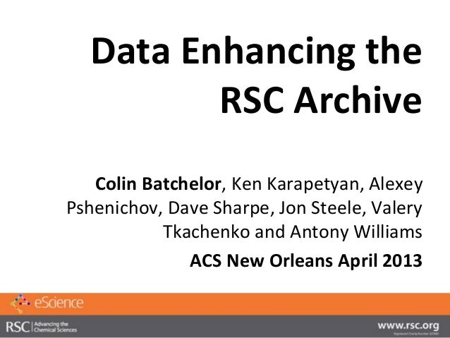Data Enhancing the         RSC Archive   Colin Batchelor, Ken Karapetyan, AlexeyPshenichov, Dave Sharpe, Jon Steele, Valer...