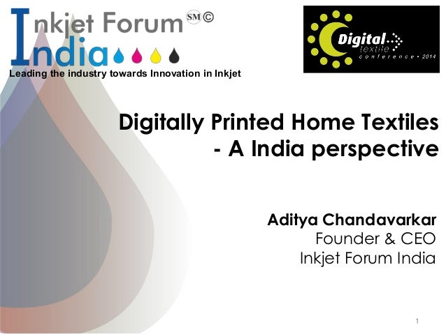 Leading the industry towards Innovation in Inkjet Digitally Printed Home Textiles - A India perspective Aditya Chandavarka...