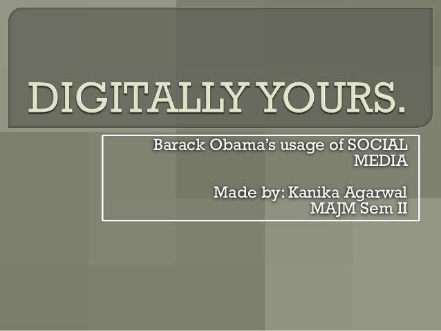 Barack Obama's usage of SOCIAL                         MEDIA       Made by: Kanika Agarwal                  MAJM Sem II