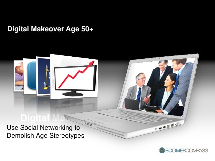 Digital Makeover Age 50+         Digital Makeover Age 50+ Use Social Networking to Demolish Age Stereotypes