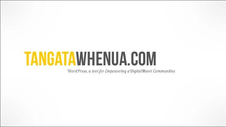 TangataWhenua.com     WordPress, a tool for Empowering @DigitalMaori Communities