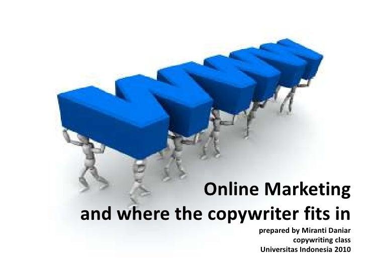 Online Marketingand where the copywriter fits inprepared by Miranti Daniar copywriting class Universitas Indonesia 2010<br />