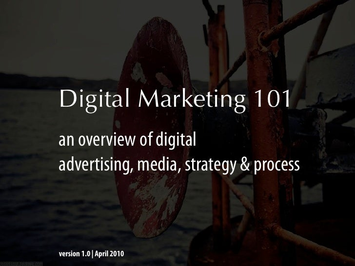 Digital Marketing 101 an overview of digital advertising, media, strategy & process    version 1.0 | April 2010