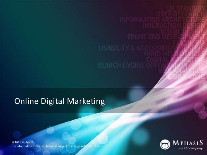 Online Digital Marketing© 2011 MphasiSThe information contained herein is subject to change without notice.