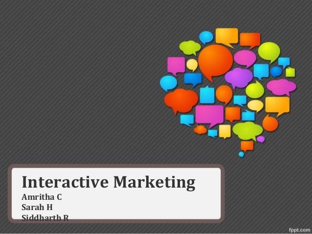 Interactive MarketingAmritha CSarah HSiddharth R
