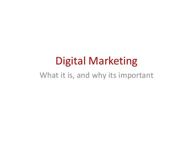 Digital Marketing What it is, and why its important