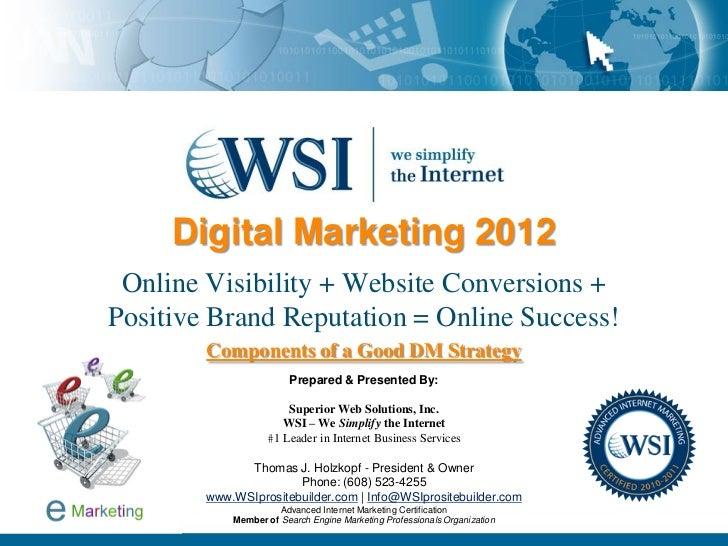 Digital Marketing 2012 Online Visibility + Website Conversions +Positive Brand Reputation = Online Success!        Compone...