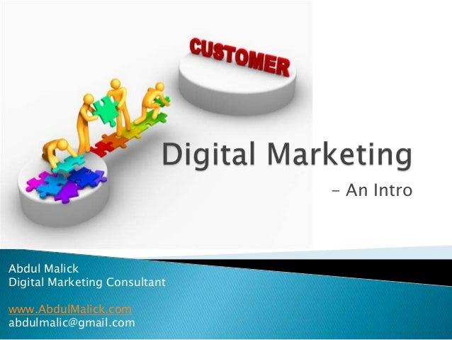 - An Intro Abdul Malick Digital Marketing Consultant www.AbdulMalick.com abdulmalic@gmail.com