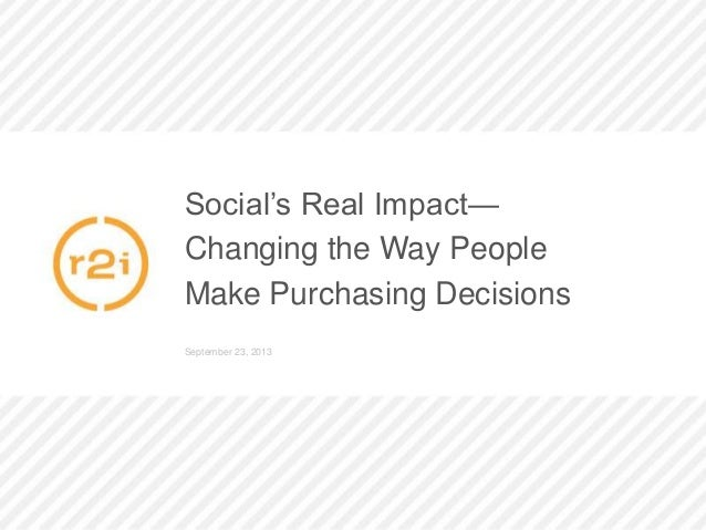 Social's Real Impact— Changing the Way People Make Purchasing Decisions September 23, 2013