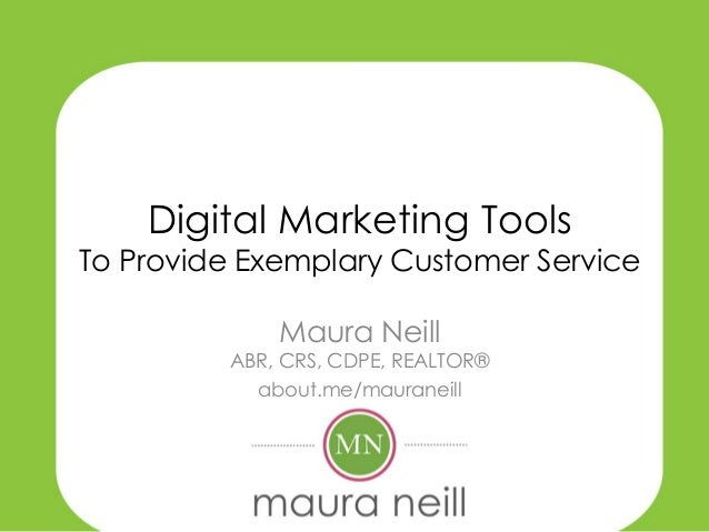 Digital Marketing ToolsTo Provide Exemplary Customer Service             Maura Neill         ABR, CRS, CDPE, REALTOR®     ...