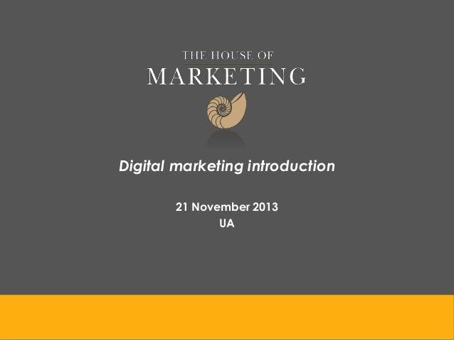 Digital marketing introduction 21 November 2013 UA